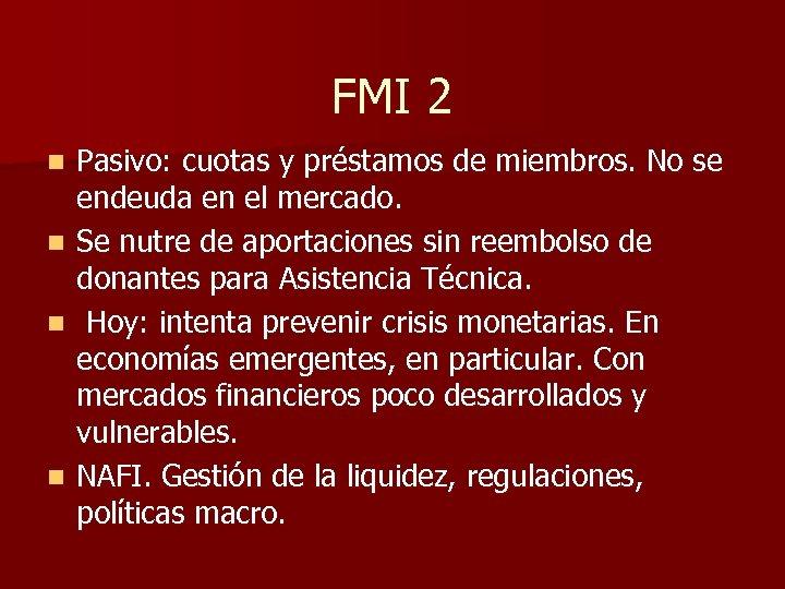 FMI 2 n n Pasivo: cuotas y préstamos de miembros. No se endeuda en