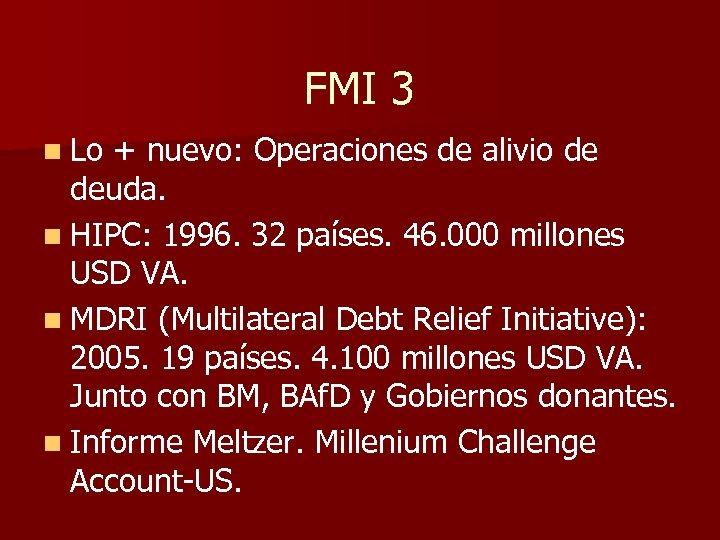 FMI 3 n Lo + nuevo: Operaciones de alivio de deuda. n HIPC: 1996.