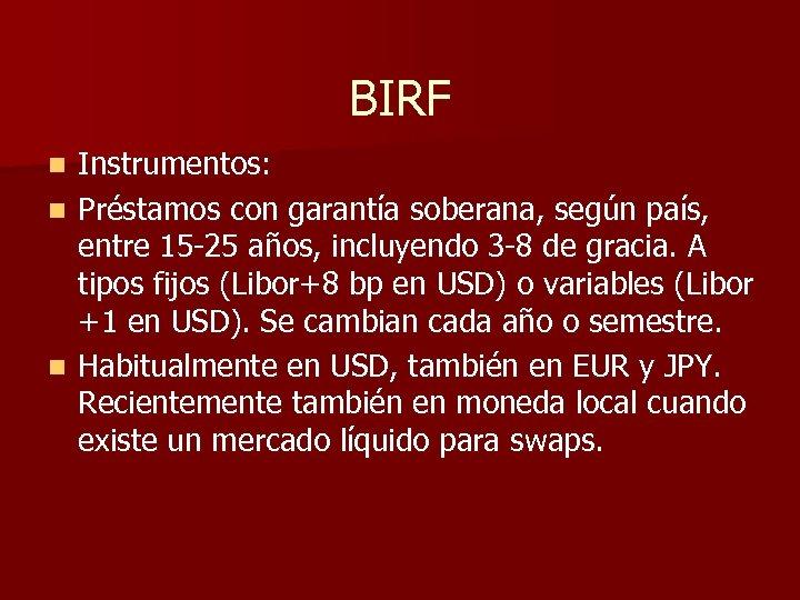 BIRF Instrumentos: n Préstamos con garantía soberana, según país, entre 15 -25 años, incluyendo