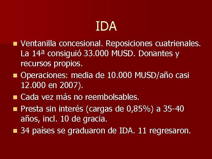 IDA n n n Ventanilla concesional. Reposiciones cuatrienales. La 14ª consiguió 33. 000 MUSD.
