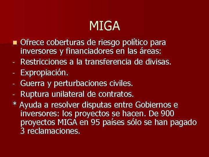 MIGA Ofrece coberturas de riesgo político para inversores y financiadores en las áreas: -