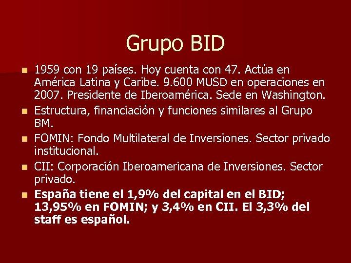 Grupo BID n n n 1959 con 19 países. Hoy cuenta con 47. Actúa
