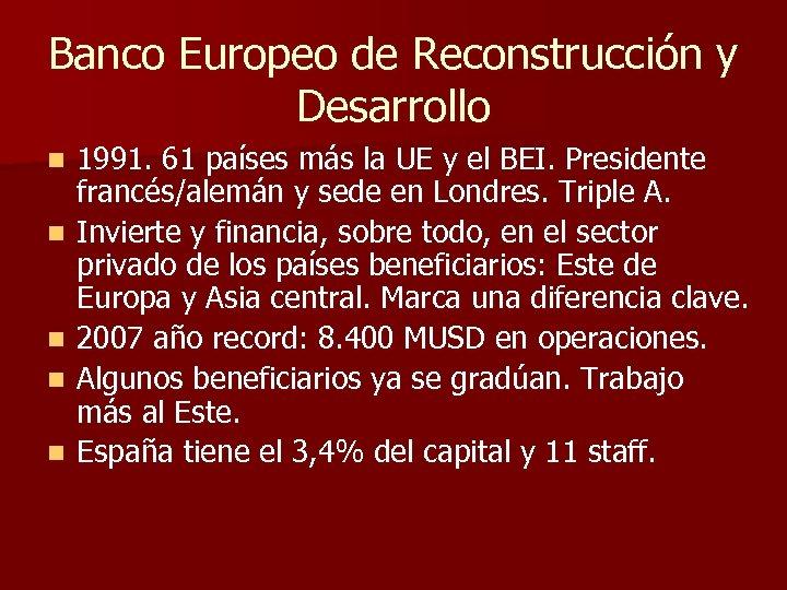 Banco Europeo de Reconstrucción y Desarrollo n n n 1991. 61 países más la
