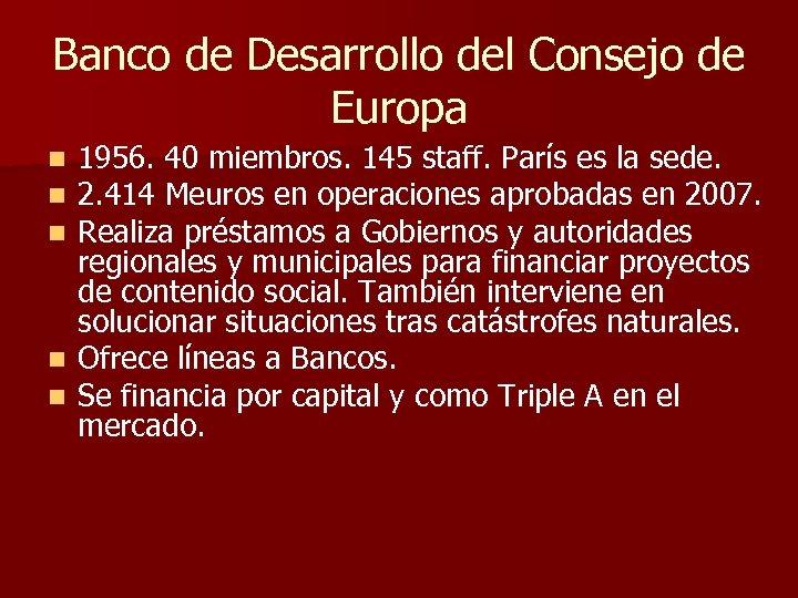 Banco de Desarrollo del Consejo de Europa 1956. 40 miembros. 145 staff. París es