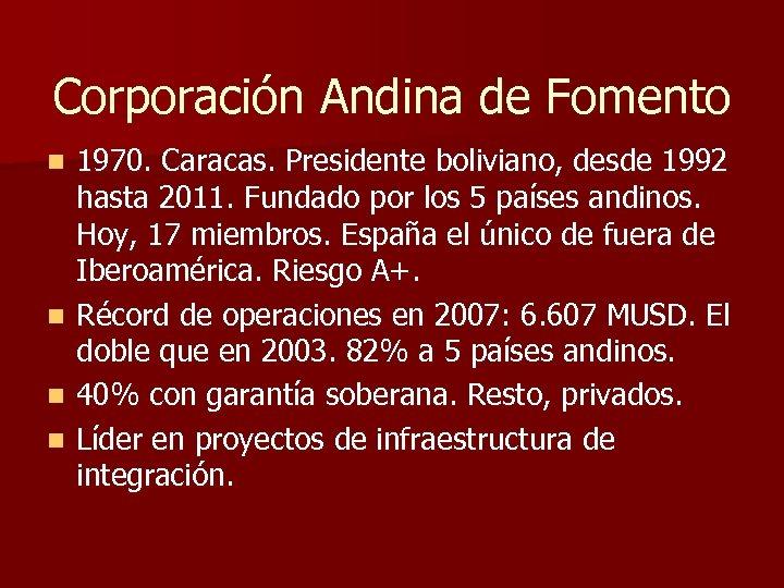 Corporación Andina de Fomento 1970. Caracas. Presidente boliviano, desde 1992 hasta 2011. Fundado por