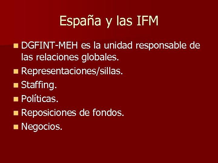 España y las IFM n DGFINT-MEH es la unidad responsable de las relaciones globales.