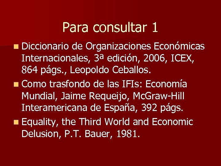 Para consultar 1 n Diccionario de Organizaciones Económicas Internacionales, 3ª edición, 2006, ICEX, 864