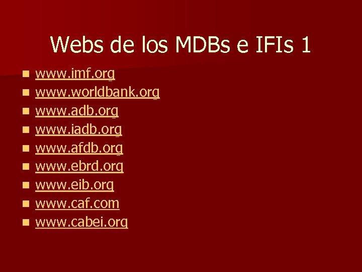 Webs de los MDBs e IFIs 1 n n n n n www. imf.