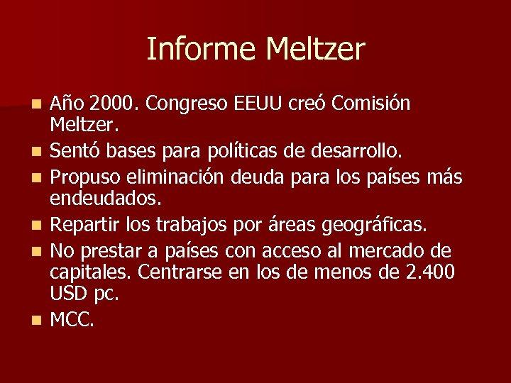 Informe Meltzer n n n Año 2000. Congreso EEUU creó Comisión Meltzer. Sentó bases