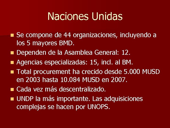 Naciones Unidas n n n Se compone de 44 organizaciones, incluyendo a los 5