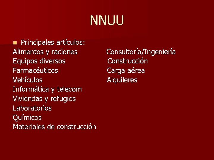 NNUU Principales artículos: Alimentos y raciones Equipos diversos Farmacéuticos Vehículos Informática y telecom Viviendas