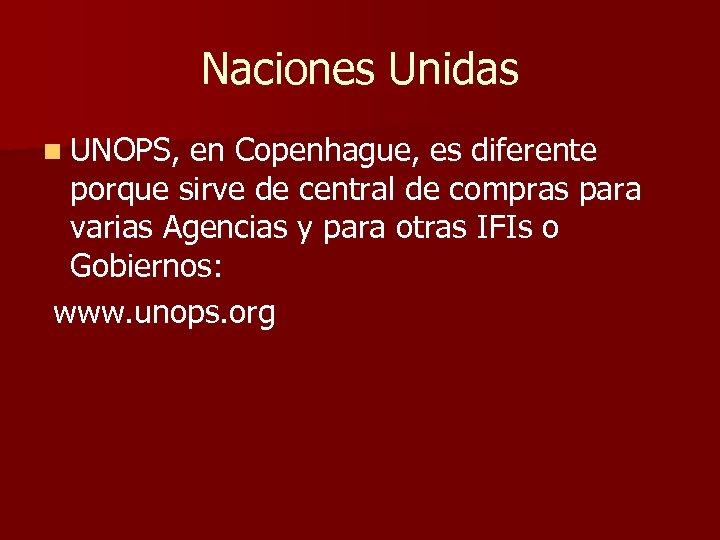 Naciones Unidas n UNOPS, en Copenhague, es diferente porque sirve de central de compras