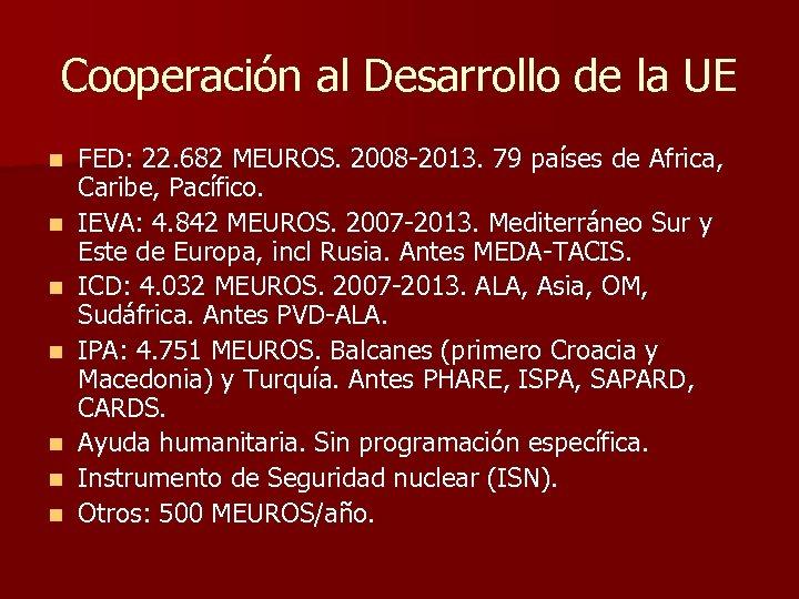 Cooperación al Desarrollo de la UE n n n n FED: 22. 682 MEUROS.