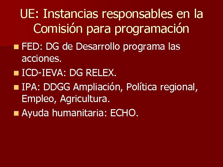 UE: Instancias responsables en la Comisión para programación n FED: DG de Desarrollo programa