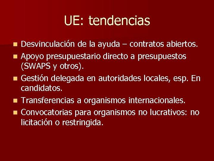 UE: tendencias n n n Desvinculación de la ayuda – contratos abiertos. Apoyo presupuestario