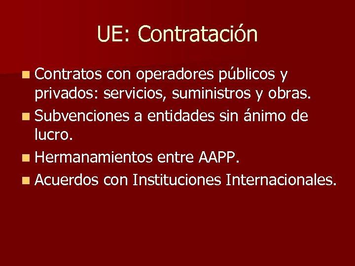 UE: Contratación n Contratos con operadores públicos y privados: servicios, suministros y obras. n