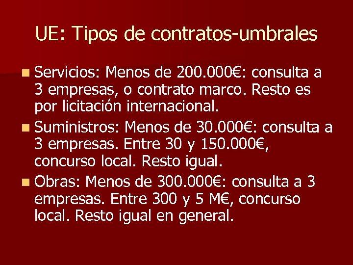 UE: Tipos de contratos-umbrales n Servicios: Menos de 200. 000€: consulta a 3 empresas,