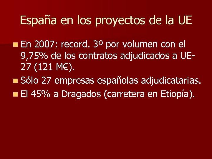 España en los proyectos de la UE n En 2007: record. 3º por volumen
