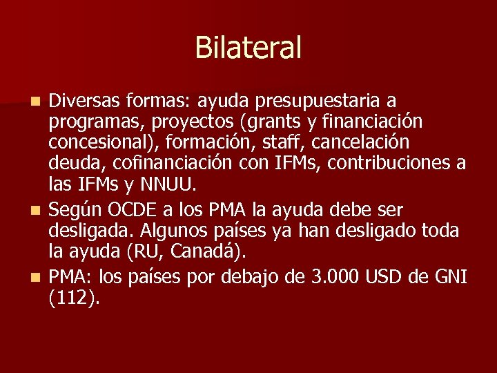 Bilateral Diversas formas: ayuda presupuestaria a programas, proyectos (grants y financiación concesional), formación, staff,