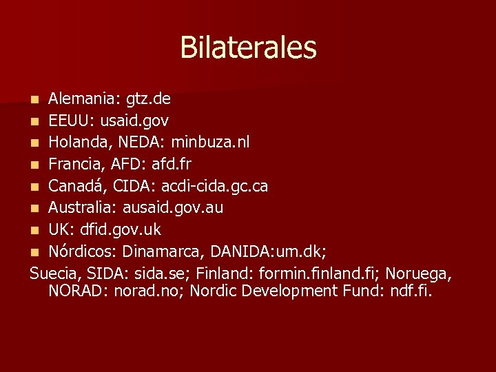 Bilaterales Alemania: gtz. de n EEUU: usaid. gov n Holanda, NEDA: minbuza. nl n