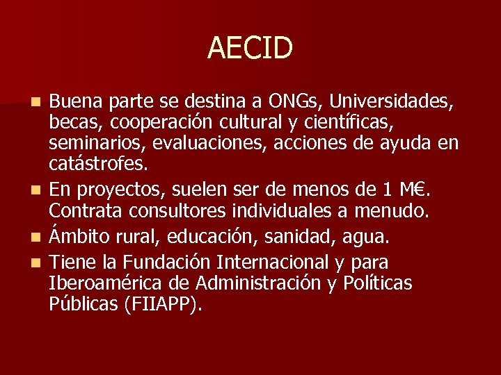 AECID Buena parte se destina a ONGs, Universidades, becas, cooperación cultural y científicas, seminarios,