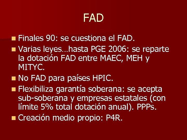 FAD n Finales 90: se cuestiona el FAD. n Varias leyes…hasta PGE 2006: se