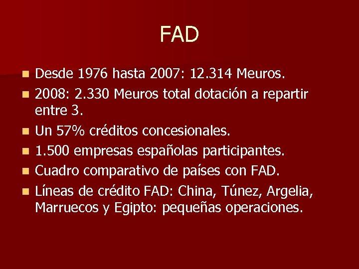 FAD n n n Desde 1976 hasta 2007: 12. 314 Meuros. 2008: 2. 330