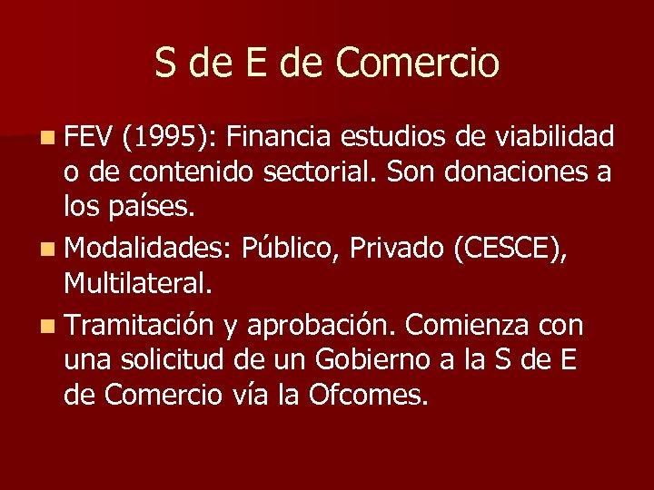 S de E de Comercio n FEV (1995): Financia estudios de viabilidad o de