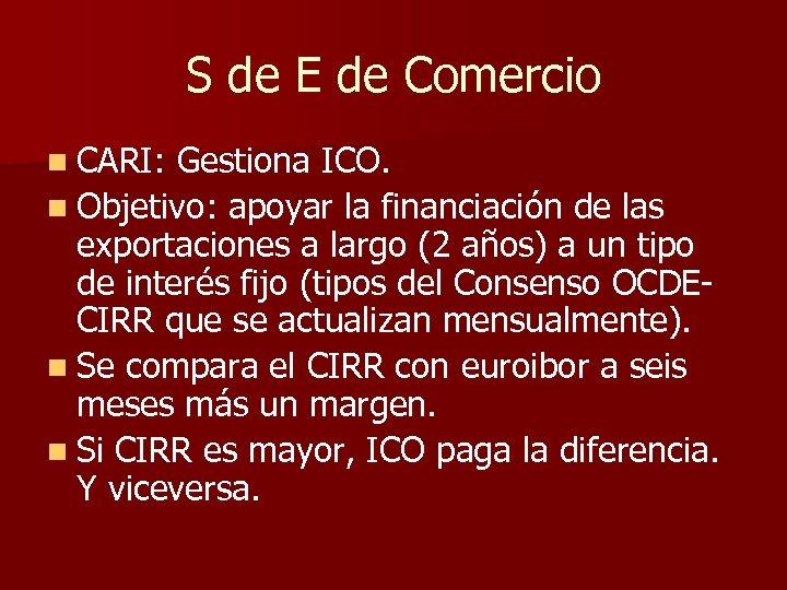 S de E de Comercio n CARI: Gestiona ICO. n Objetivo: apoyar la financiación