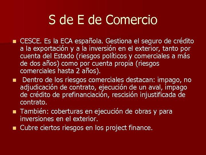 S de E de Comercio n n CESCE. Es la ECA española. Gestiona el