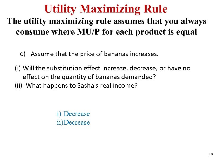 Utility Maximizing Rule The utility maximizing rule assumes that you always consume where MU/P