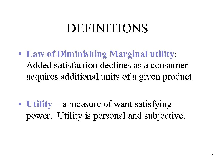 DEFINITIONS • Law of Diminishing Marginal utility: Added satisfaction declines as a consumer acquires