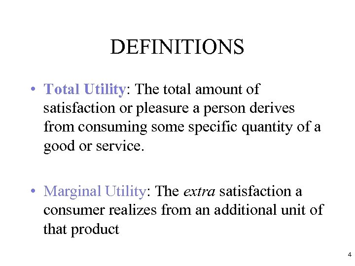 DEFINITIONS • Total Utility: The total amount of satisfaction or pleasure a person derives