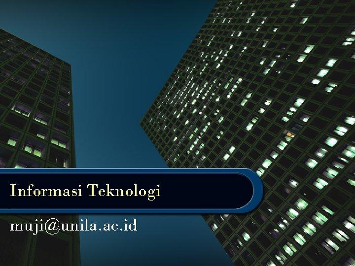 Informasi Teknologi muji@unila. ac. id