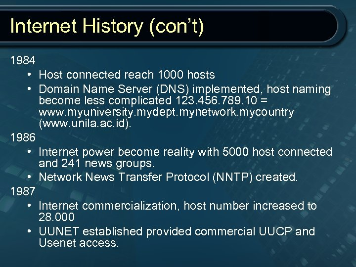 Internet History (con't) 1984 • Host connected reach 1000 hosts • Domain Name Server