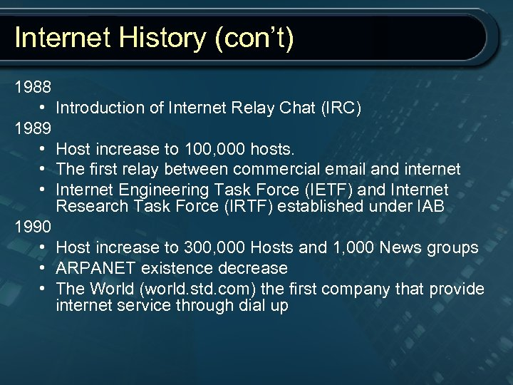 Internet History (con't) 1988 • Introduction of Internet Relay Chat (IRC) 1989 • Host