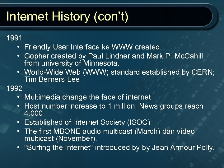 Internet History (con't) 1991 • Friendly User Interface ke WWW created. • Gopher created