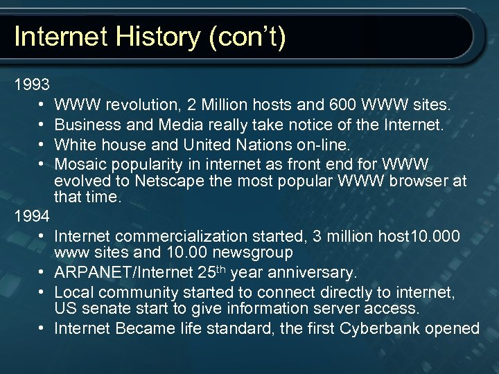 Internet History (con't) 1993 • WWW revolution, 2 Million hosts and 600 WWW sites.