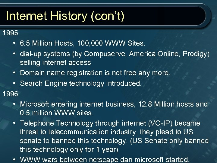 Internet History (con't) 1995 • 6. 5 Million Hosts, 100, 000 WWW Sites. •