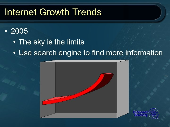 Internet Growth Trends • 2005 • The sky is the limits • Use search