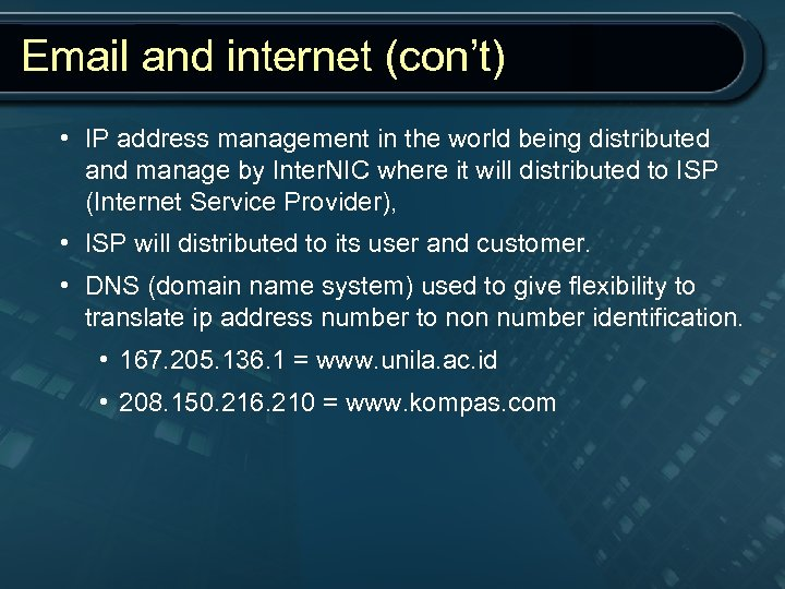 Email and internet (con't) • IP address management in the world being distributed and