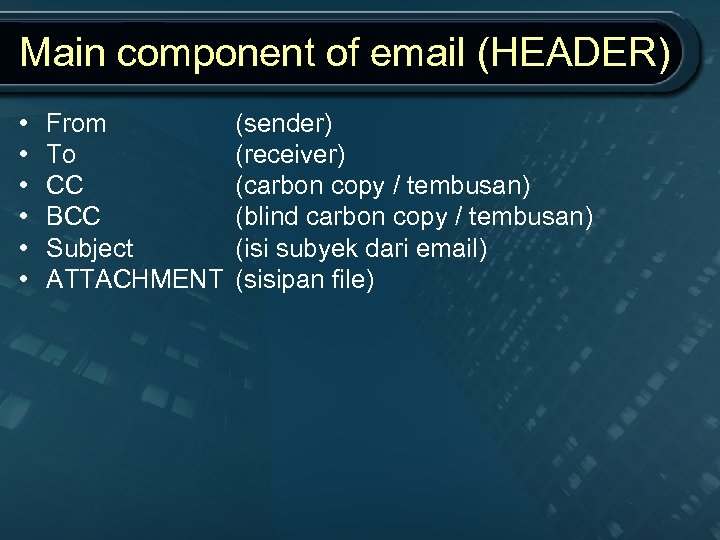 Main component of email (HEADER) • • • From To CC BCC Subject ATTACHMENT