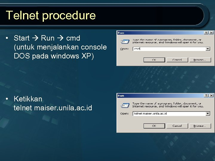 Telnet procedure • Start Run cmd (untuk menjalankan console DOS pada windows XP) •