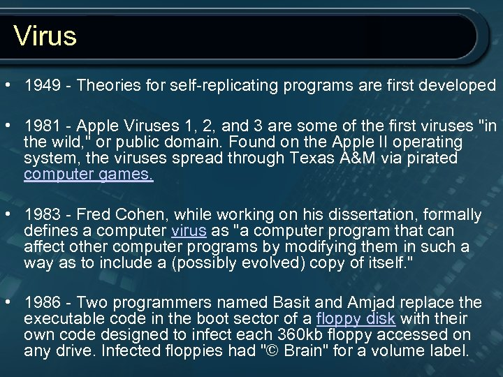 Virus • 1949 - Theories for self-replicating programs are first developed • 1981 -