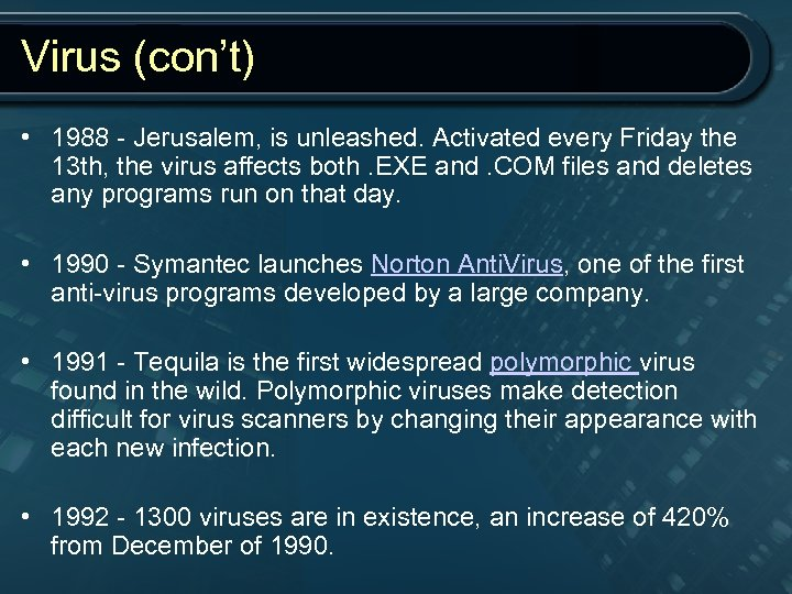 Virus (con't) • 1988 - Jerusalem, is unleashed. Activated every Friday the 13 th,
