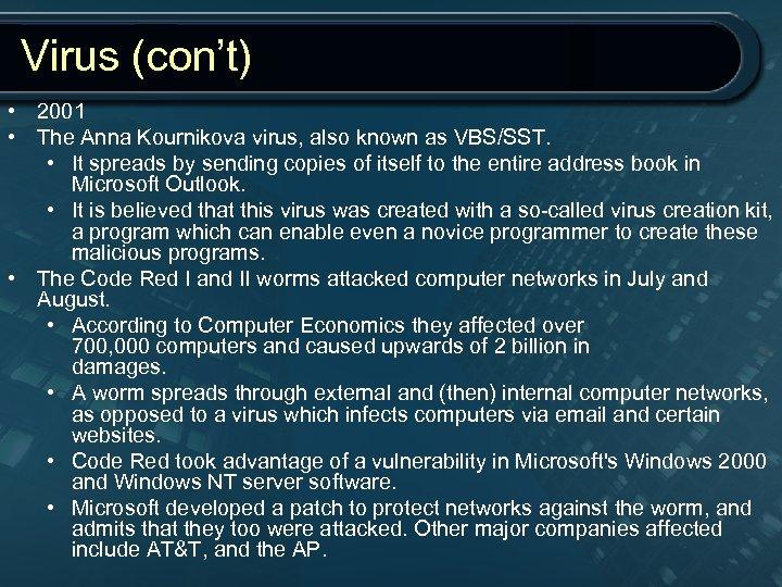 Virus (con't) • 2001 • The Anna Kournikova virus, also known as VBS/SST. •