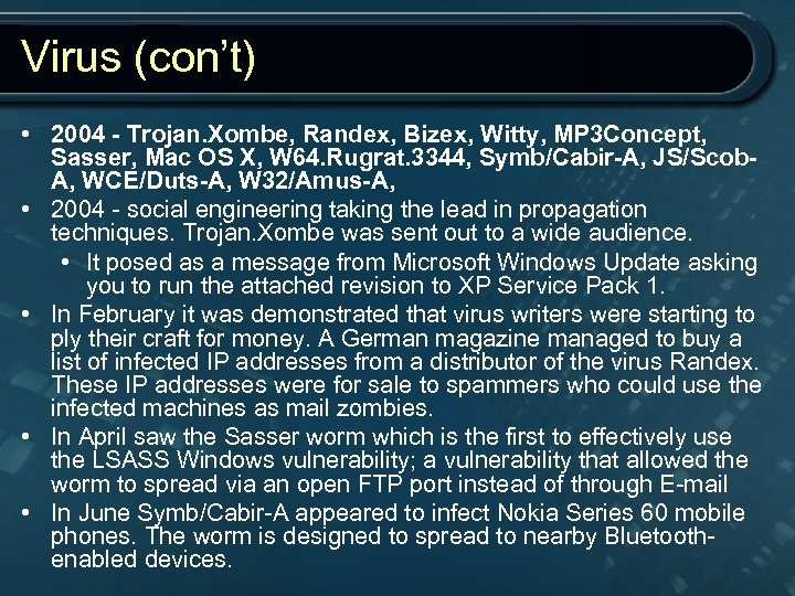 Virus (con't) • 2004 - Trojan. Xombe, Randex, Bizex, Witty, MP 3 Concept, Sasser,