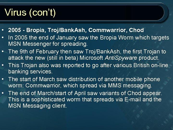 Virus (con't) • 2005 - Bropia, Troj/Bank. Ash, Commwarrior, Chod • In 2005 the