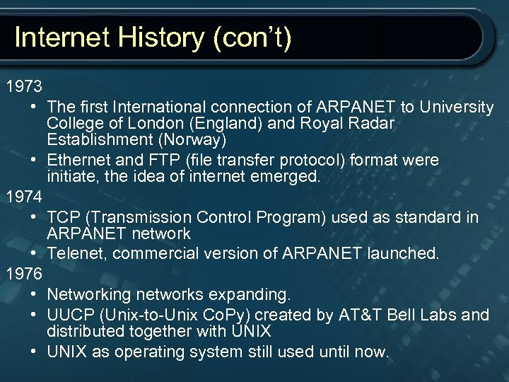 Internet History (con't) 1973 • The first International connection of ARPANET to University College