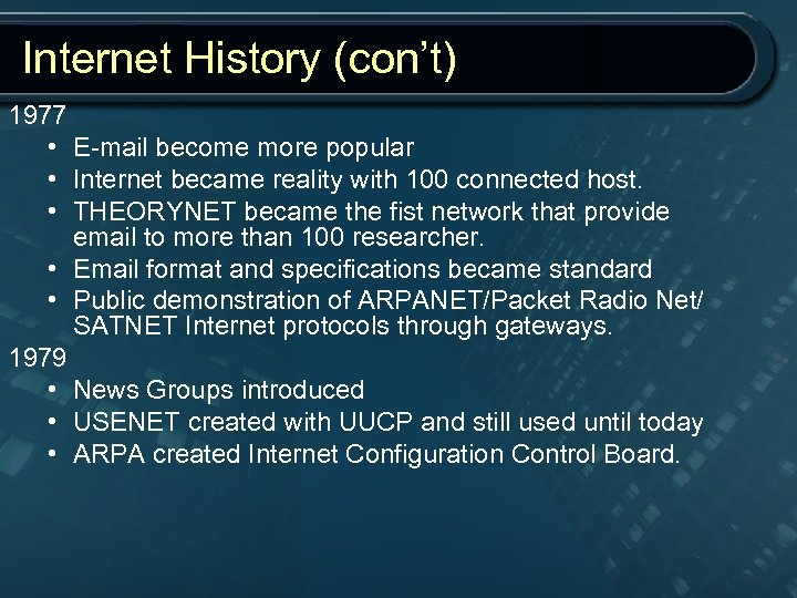Internet History (con't) 1977 • E-mail become more popular • Internet became reality with